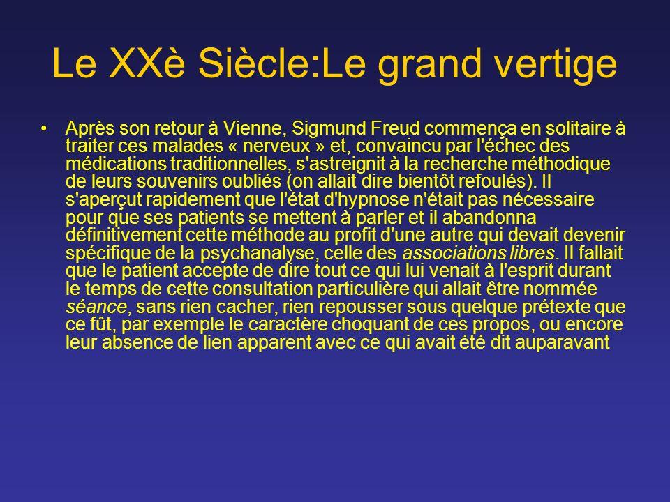 Le XXè Siècle:Le grand vertige Après son retour à Vienne, Sigmund Freud commença en solitaire à traiter ces malades « nerveux » et, convaincu par l'éc