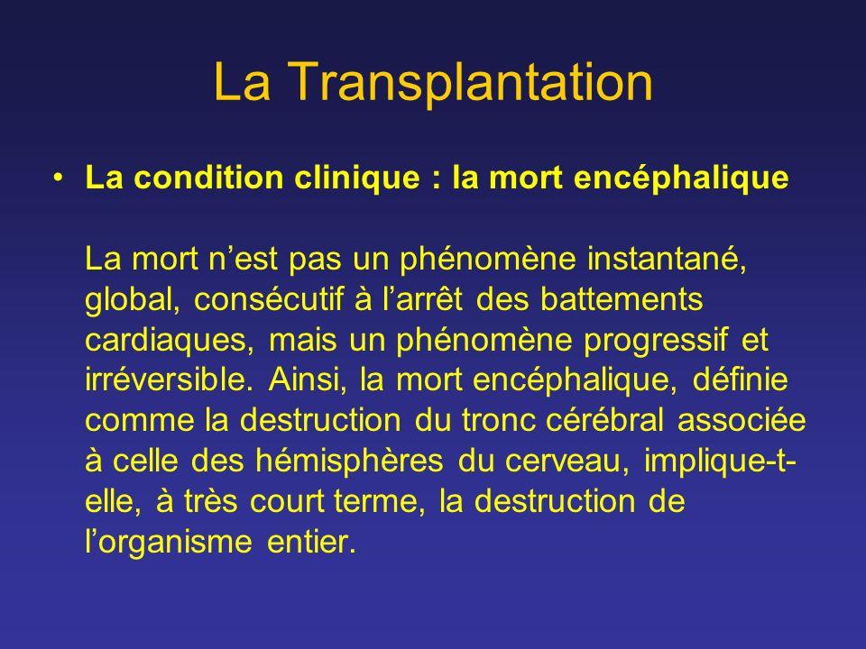 La Transplantation La condition clinique : la mort encéphalique La mort nest pas un phénomène instantané, global, consécutif à larrêt des battements c
