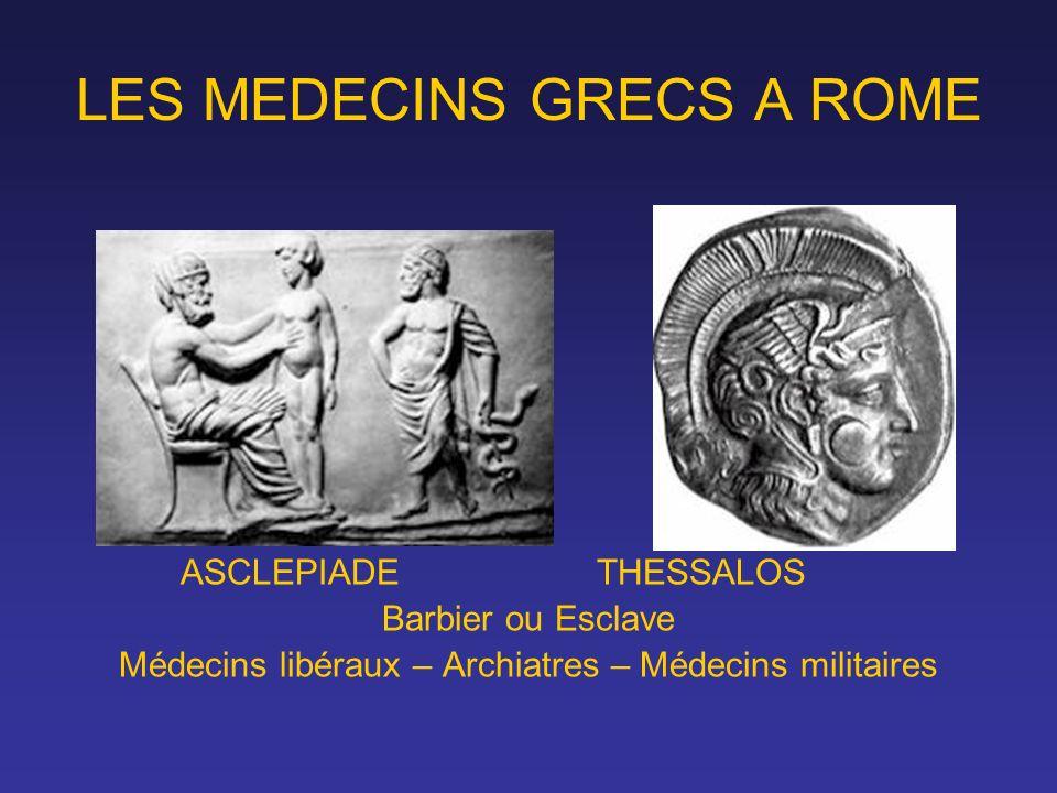 LES MEDECINS GRECS A ROME ASCLEPIADE THESSALOS Barbier ou Esclave Médecins libéraux – Archiatres – Médecins militaires