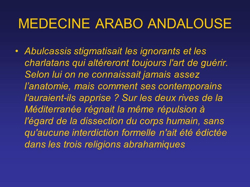MEDECINE ARABO ANDALOUSE Abulcassis stigmatisait les ignorants et les charlatans qui altéreront toujours l'art de guérir. Selon lui on ne connaissait