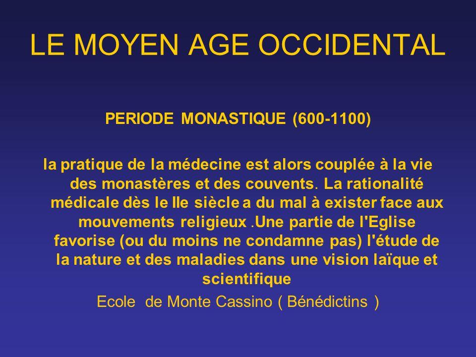 LE MOYEN AGE OCCIDENTAL PERIODE MONASTIQUE (600-1100) la pratique de la médecine est alors couplée à la vie des monastères et des couvents. La rationa