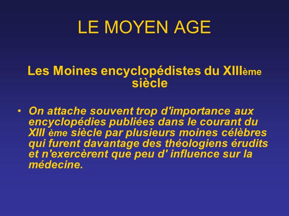 LE MOYEN AGE Les Moines encyclopédistes du XIII ème siècle On attache souvent trop d'importance aux encyclopédies publiées dans le courant du XIII ème