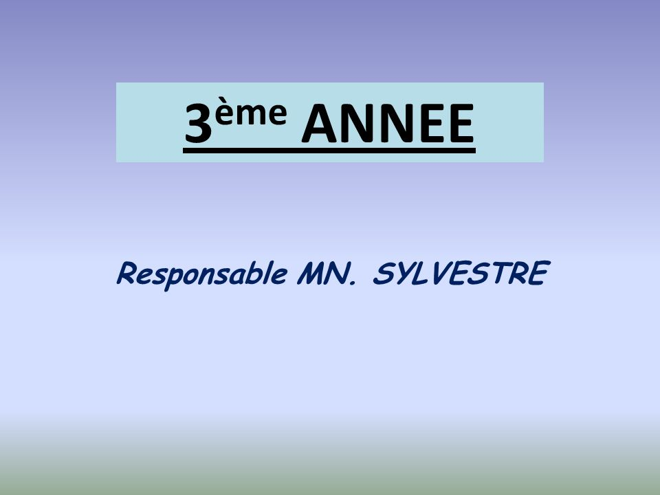 3 ème ANNEE Responsable MN. SYLVESTRE