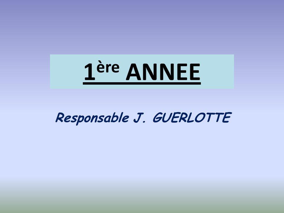1 ère ANNEE Responsable J. GUERLOTTE