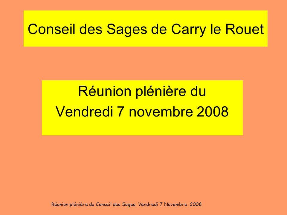 Conseil des Sages de Carry le Rouet Réunion plénière du Vendredi 7 novembre 2008 Réunion plénière du Conseil des Sages, Vendredi 7 Novembre 2008