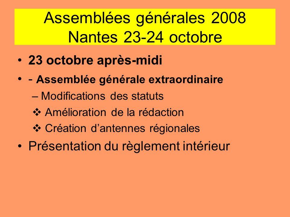 Assemblées générales 2008 Nantes 23-24 octobre 23 octobre après-midi - Assemblée générale extraordinaire –Modifications des statuts Amélioration de la
