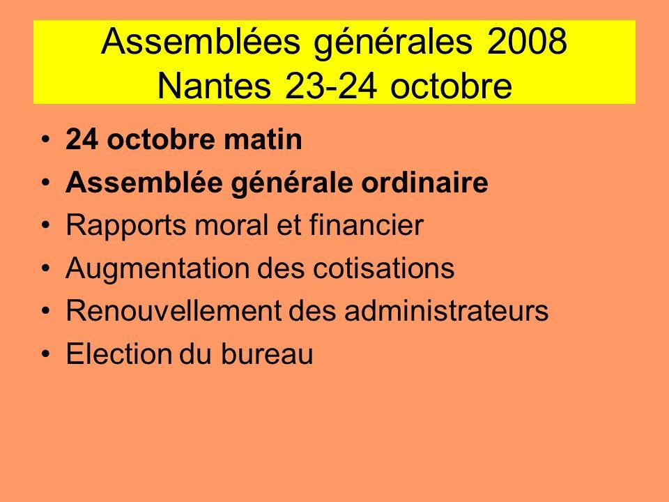 Assemblées générales 2008 Nantes 23-24 octobre 24 octobre matin Assemblée générale ordinaire Rapports moral et financier Augmentation des cotisations