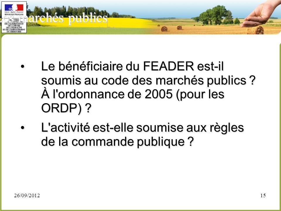 26/09/201215 Le bénéficiaire du FEADER est-il soumis au code des marchés publics ? À l'ordonnance de 2005 (pour les ORDP) ? Le bénéficiaire du FEADER