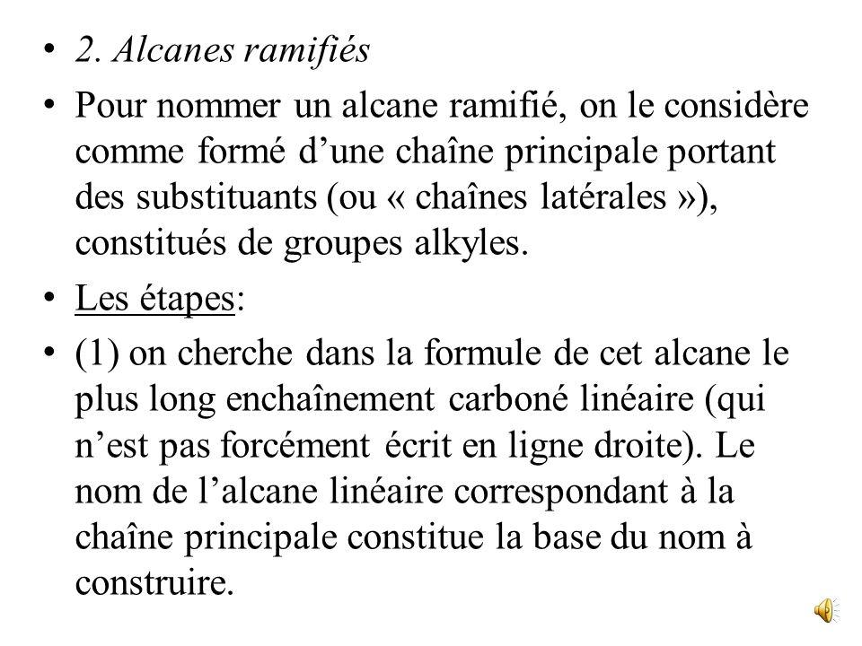 1. Alcanes linéaires Les quatre premiers termes portent des noms dusage; les termes suivants portent un nom formé dun préfixe indiquant le nombre de c