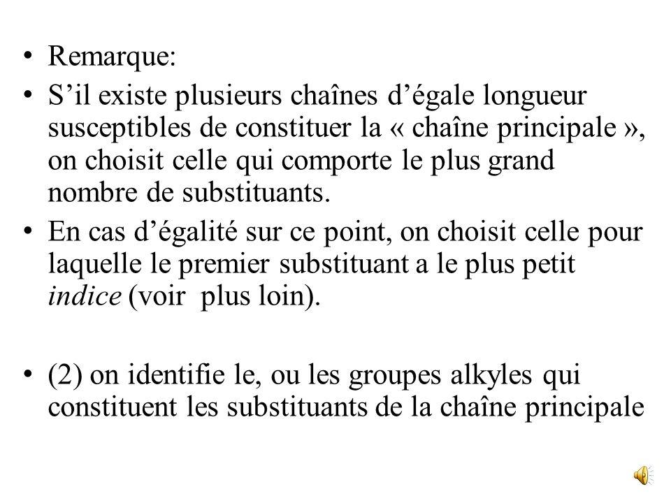 Remarque: Sil existe plusieurs chaînes dégale longueur susceptibles de constituer la « chaîne principale », on choisit celle qui comporte le plus grand nombre de substituants.