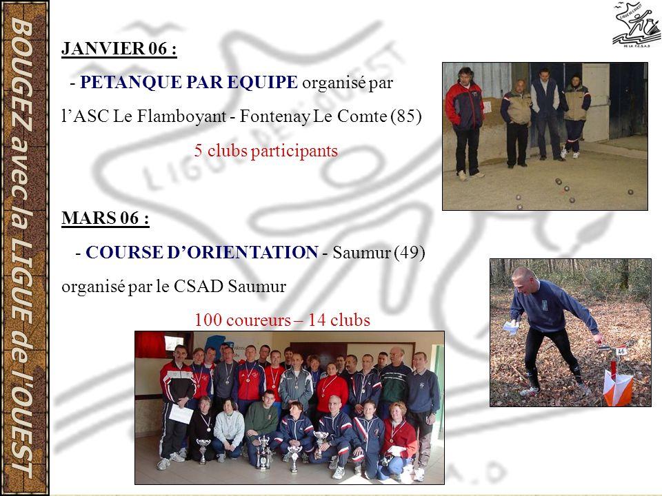 JANVIER 06 : - PETANQUE PAR EQUIPE organisé par lASC Le Flamboyant - Fontenay Le Comte (85) 5 clubs participants MARS 06 : - COURSE DORIENTATION - Sau