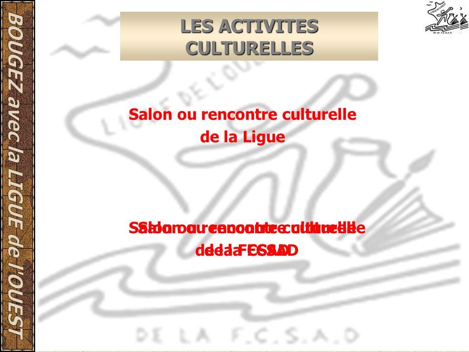 LES ACTIVITES CULTURELLES Salon ou rencontre culturelle de la Ligue Salon ou rencontre culturelle de la FCSAD Salon ou rencontre culturelle de la FCSA