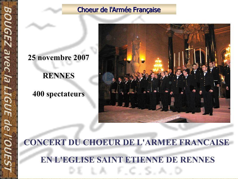 Choeur de l'Armée Française 25 novembre 2007 RENNES 400 spectateurs CONCERT DU CHOEUR DE L'ARMEE FRANCAISE EN L'EGLISE SAINT ETIENNE DE RENNES