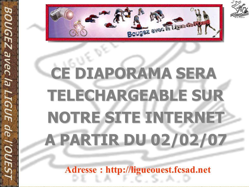 CE DIAPORAMA SERA TELECHARGEABLE SUR NOTRE SITE INTERNET A PARTIR DU 02/02/07 Adresse : http://ligueouest.fcsad.net
