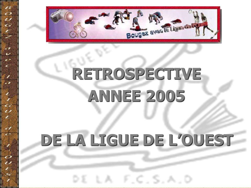 RETROSPECTIVE ANNEE 2005 DE LA LIGUE DE LOUEST