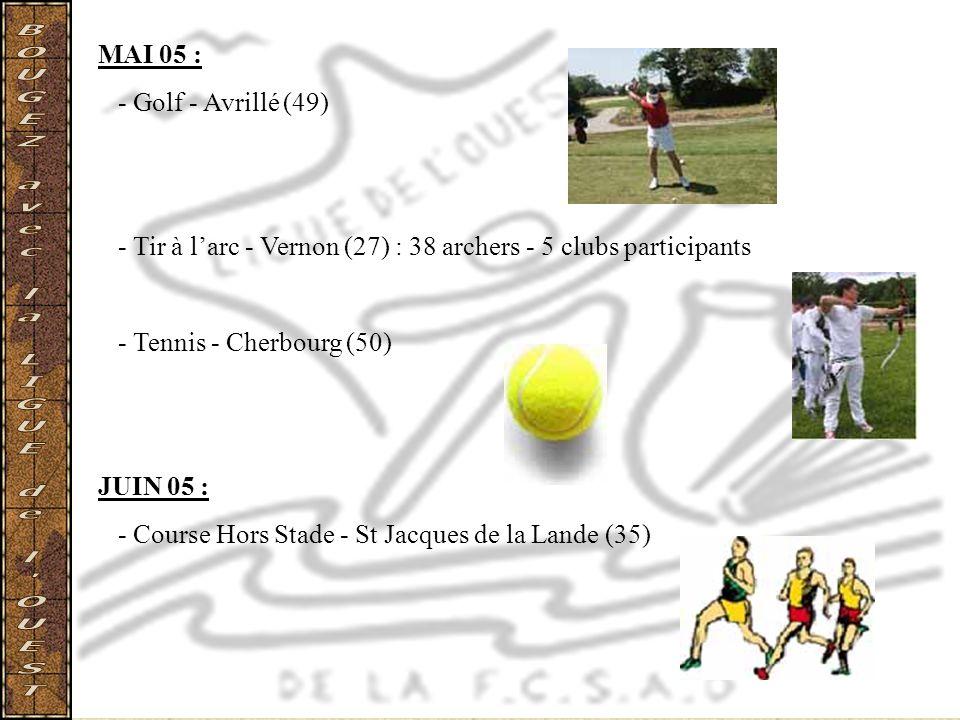 MAI 05 : - Golf - Avrillé (49) - Tir à larc - Vernon (27) : 38 archers - 5 clubs participants - Tennis - Cherbourg (50) JUIN 05 : - Course Hors Stade
