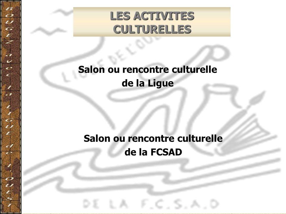 LES ACTIVITES CULTURELLES Salon ou rencontre culturelle de la Ligue Salon ou rencontre culturelle de la FCSAD