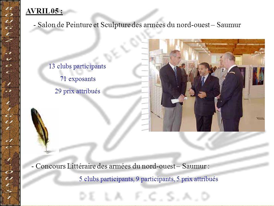 AVRIL 05 : - Salon de Peinture et Sculpture des armées du nord-ouest – Saumur 13 clubs participants 71 exposants 29 prix attribués - Concours Littérai