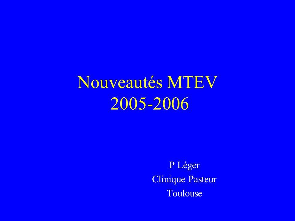 Nouveautés MTEV 2005-2006 P Léger Clinique Pasteur Toulouse