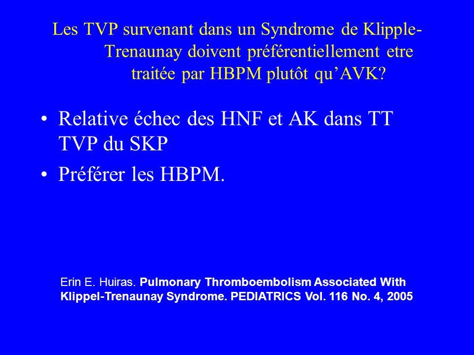 Les TVP survenant dans un Syndrome de Klipple- Trenaunay doivent préférentiellement etre traitée par HBPM plutôt quAVK? Relative échec des HNF et AK d