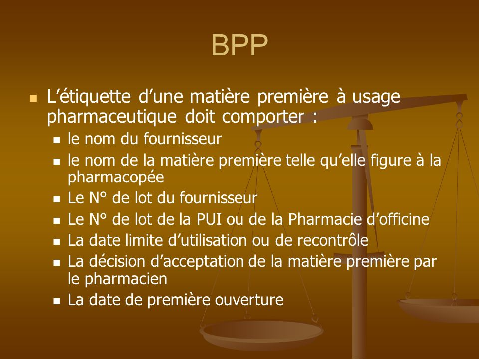 BPP Létiquette dune matière première à usage pharmaceutique doit comporter : le nom du fournisseur le nom de la matière première telle quelle figure à