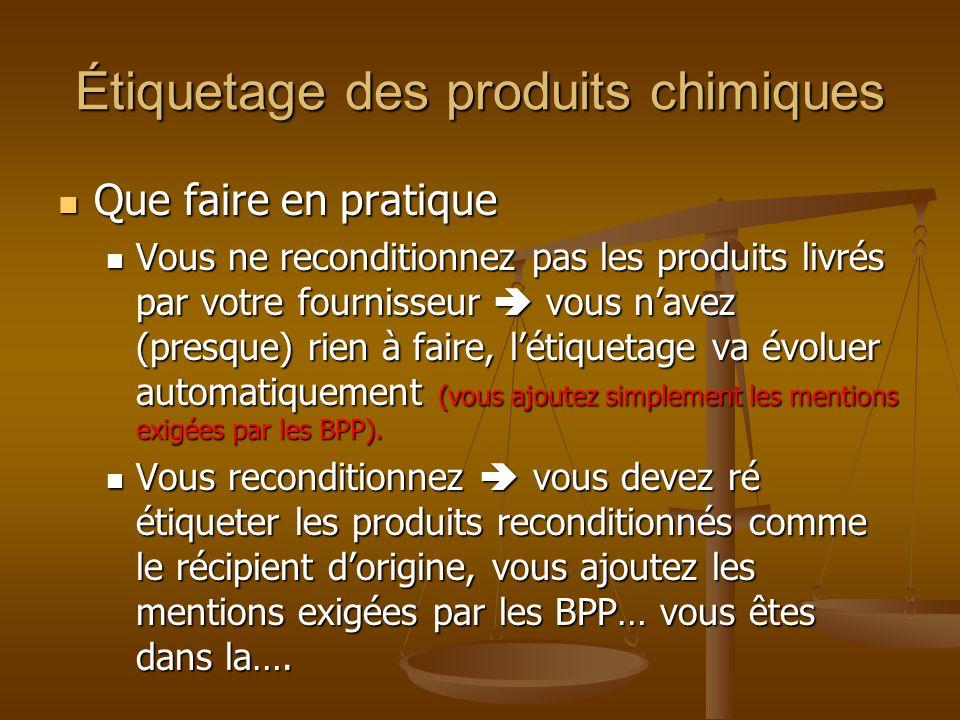 Étiquetage des produits chimiques Que faire en pratique Que faire en pratique Vous ne reconditionnez pas les produits livrés par votre fournisseur vou