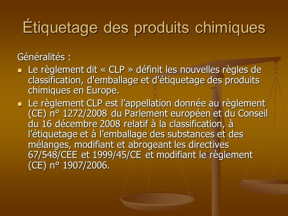 Étiquetage des produits chimiques Généralités : Le règlement dit « CLP » définit les nouvelles règles de classification, d'emballage et d'étiquetage d