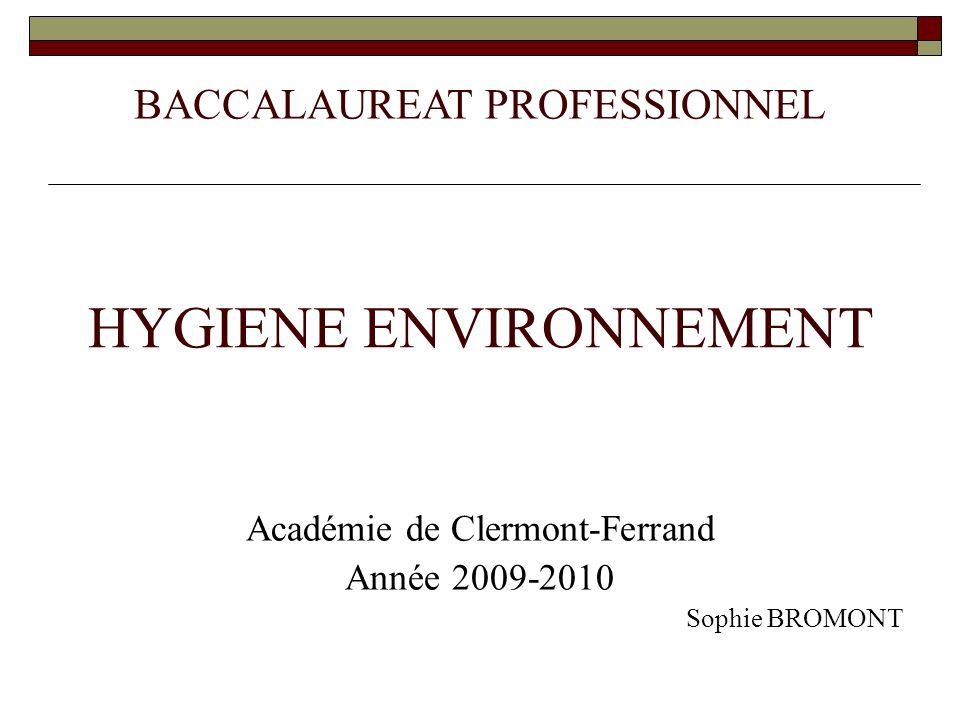 HYGIENE ENVIRONNEMENT Académie de Clermont-Ferrand Année 2009-2010 Sophie BROMONT BACCALAUREAT PROFESSIONNEL