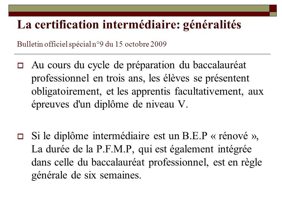La certification intermédiaire: généralités Bulletin officiel spécial n°9 du 15 octobre 2009 Au cours du cycle de préparation du baccalauréat professi