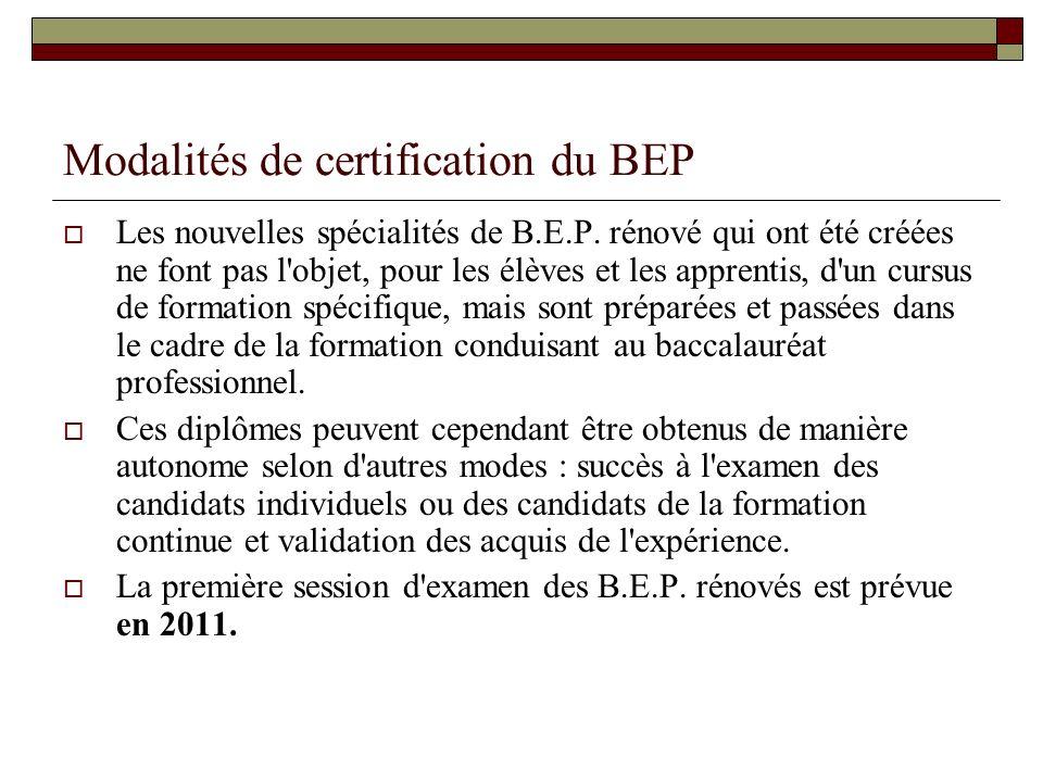 Modalités de certification du BEP Les nouvelles spécialités de B.E.P. rénové qui ont été créées ne font pas l'objet, pour les élèves et les apprentis,