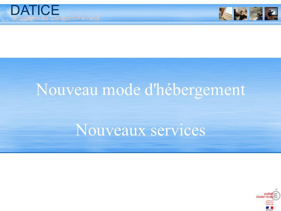 DATICE académie de Clermont-Ferrand Nouveau mode d hébergement Nouveaux services