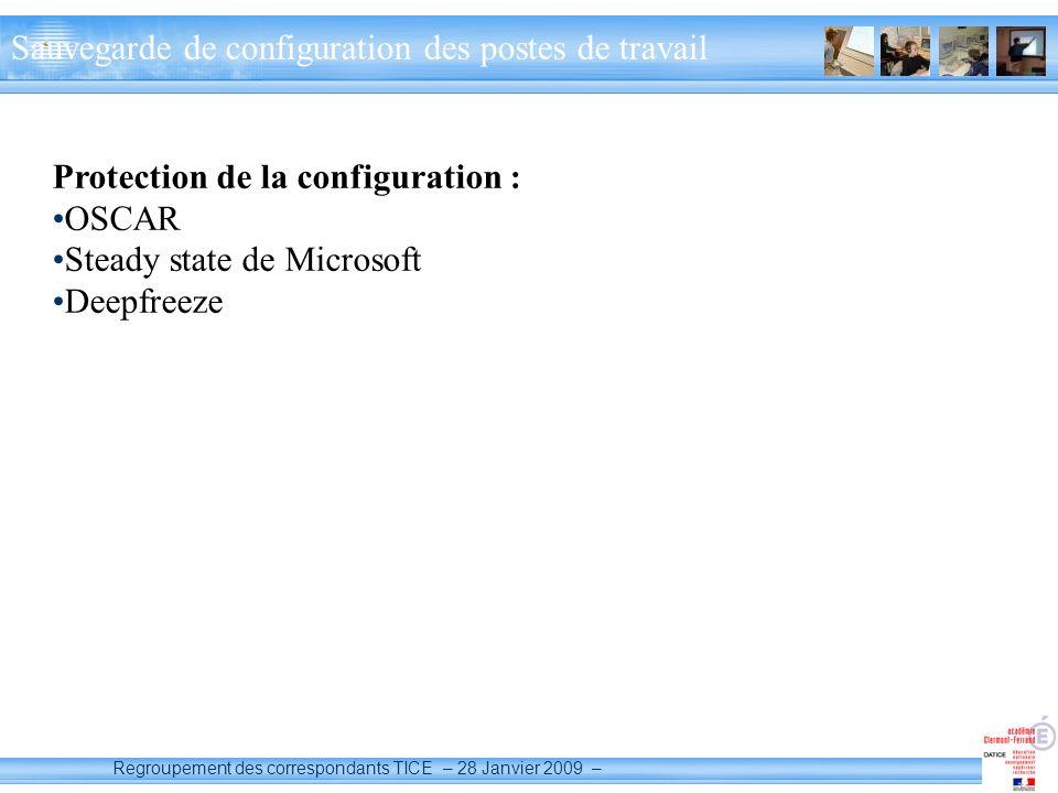 Regroupement des correspondants TICE – 28 Janvier 2009 – Sauvegarde de configuration des postes de travail Protection de la configuration : OSCAR Steady state de Microsoft Deepfreeze