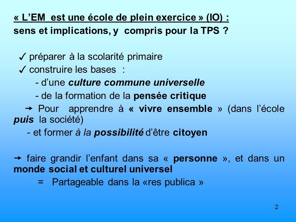2 « LEM est une école de plein exercice » (IO) : sens et implications, y compris pour la TPS ? préparer à la scolarité primaire construire les bases :