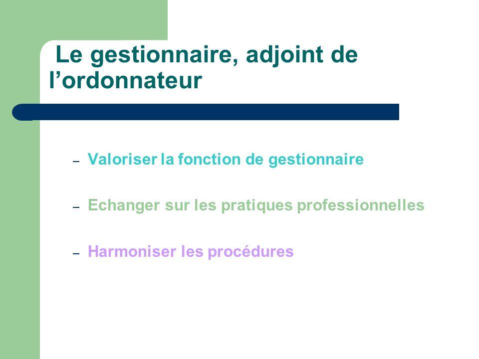 Le gestionnaire, adjoint de lordonnateur – Valoriser la fonction de gestionnaire – Echanger sur les pratiques professionnelles – Harmoniser les procédures