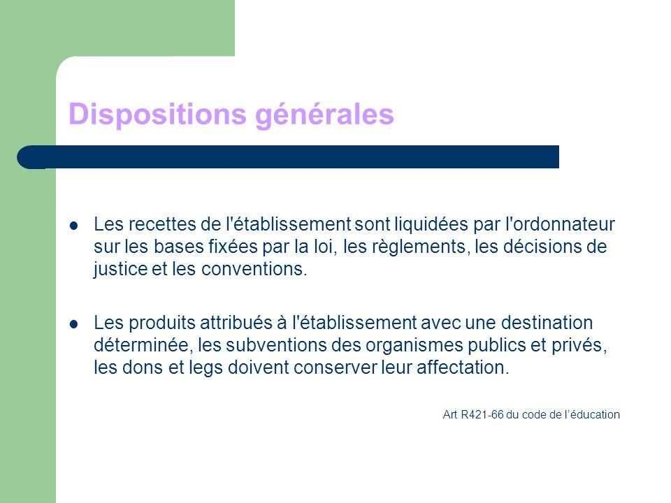 Dispositions générales Les recettes de l établissement sont liquidées par l ordonnateur sur les bases fixées par la loi, les règlements, les décisions de justice et les conventions.
