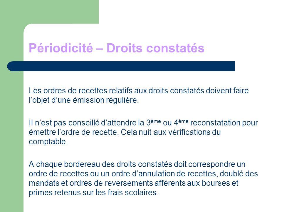 Périodicité – Droits constatés Les ordres de recettes relatifs aux droits constatés doivent faire lobjet dune émission régulière.