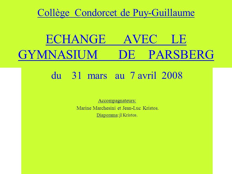 Collège Condorcet de Puy-Guillaume ECHANGE AVEC LE GYMNASIUM DE PARSBERG du 31 mars au 7 avril 2008 Accompagnateurs: Marine Marchesini et Jean-Luc Kri
