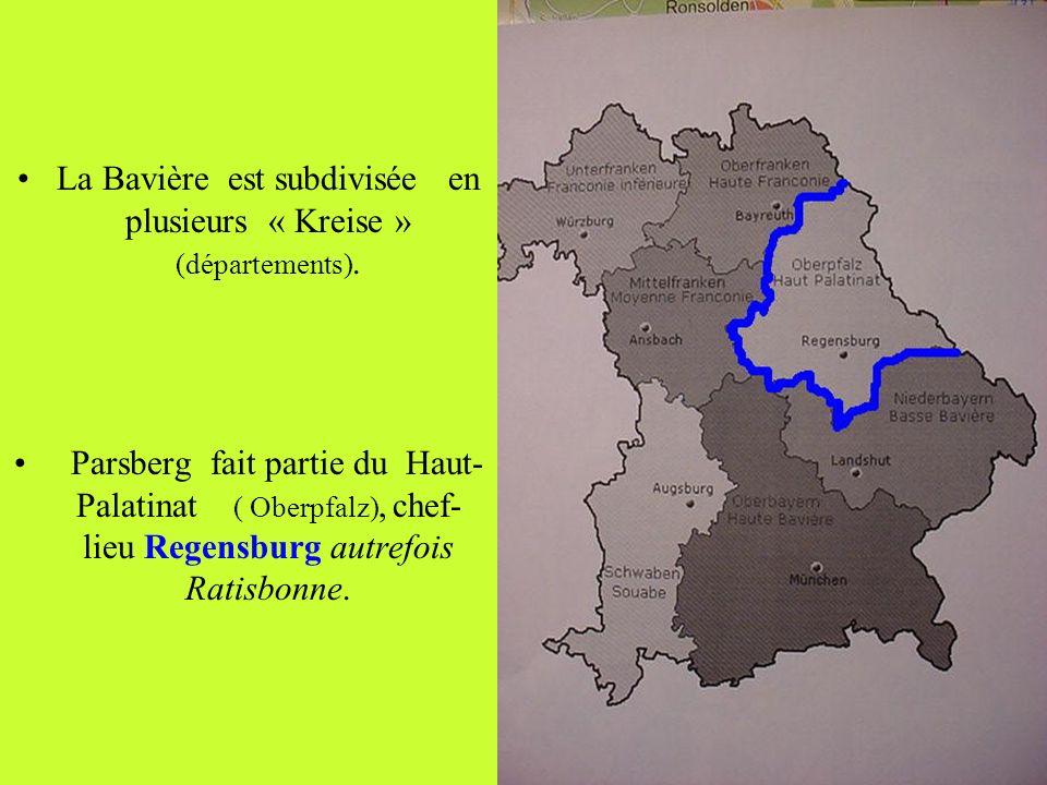 La Bavière est subdivisée en plusieurs « Kreise » (départements). Parsberg fait partie du Haut- Palatinat ( Oberpfalz), chef- lieu Regensburg autrefoi