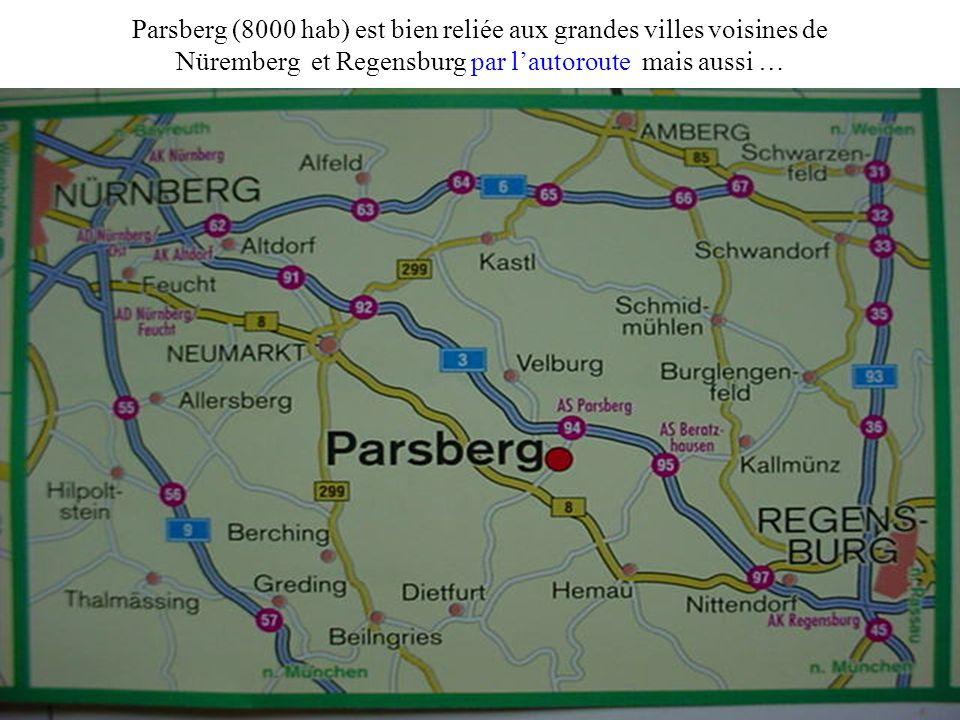 Parsberg (8000 hab) est bien reliée aux grandes villes voisines de Nüremberg et Regensburg par lautoroute mais aussi …