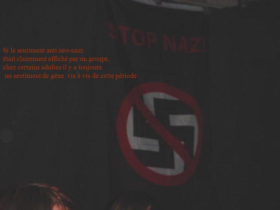 Si le sentiment anti néo-nazi était clairement affiché par un groupe, chez certains adultes il y a toujours un sentiment de gêne vis à vis de cette pé