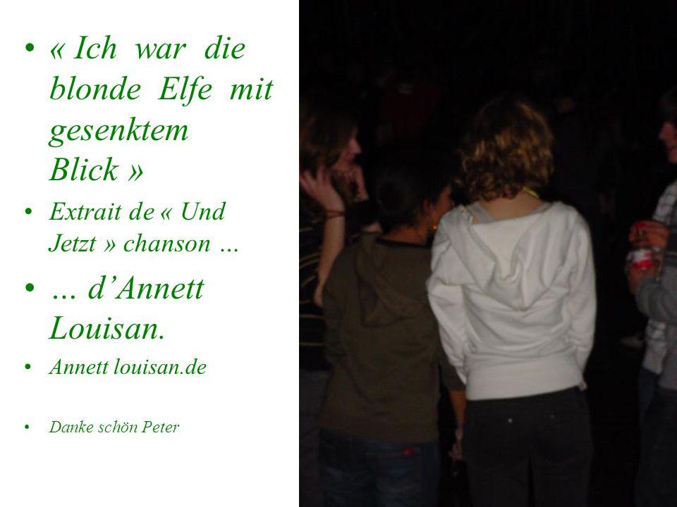 « Ich war die blonde Elfe mit gesenktem Blick » Extrait de « Und Jetzt » chanson … … dAnnett Louisan. Annett louisan.de Danke schön Peter