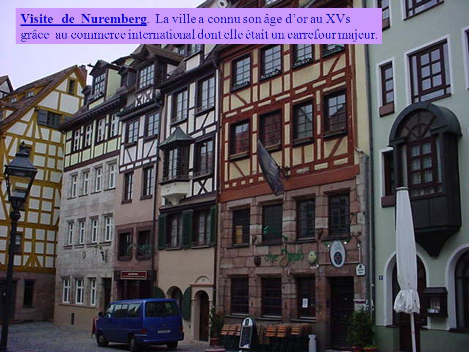 Visite de Nuremberg. La ville a connu son âge dor au XVs grâce au commerce international dont elle était un carrefour majeur.