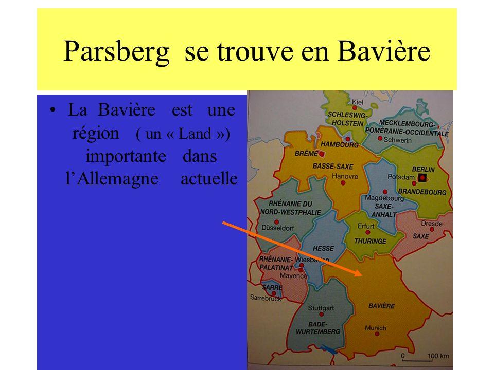 Parsberg se trouve en Bavière La Bavière est une région ( un « Land ») importante dans lAllemagne actuelle