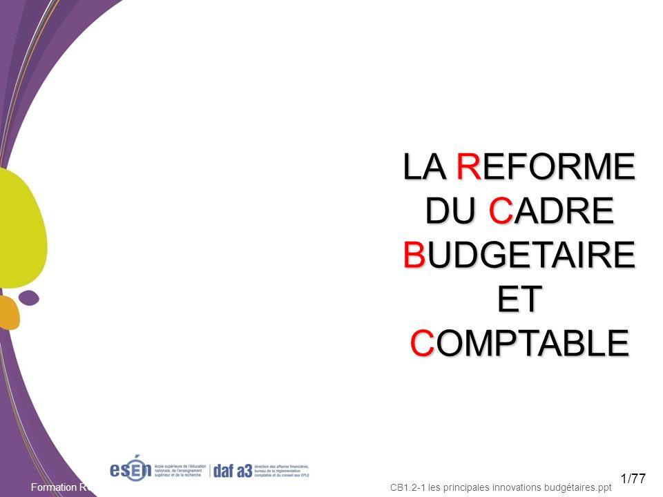 Formation RCBC DAF/Esen - octobre 2011 LA REFORME DU CADRE BUDGETAIRE ET COMPTABLE CB1.2-1 les principales innovations budgétaires.ppt 1/77