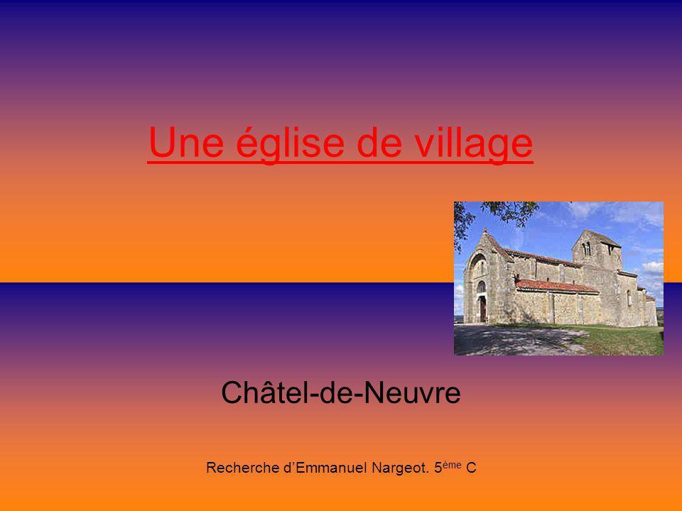 Une église de village Châtel-de-Neuvre Recherche dEmmanuel Nargeot. 5 ème C