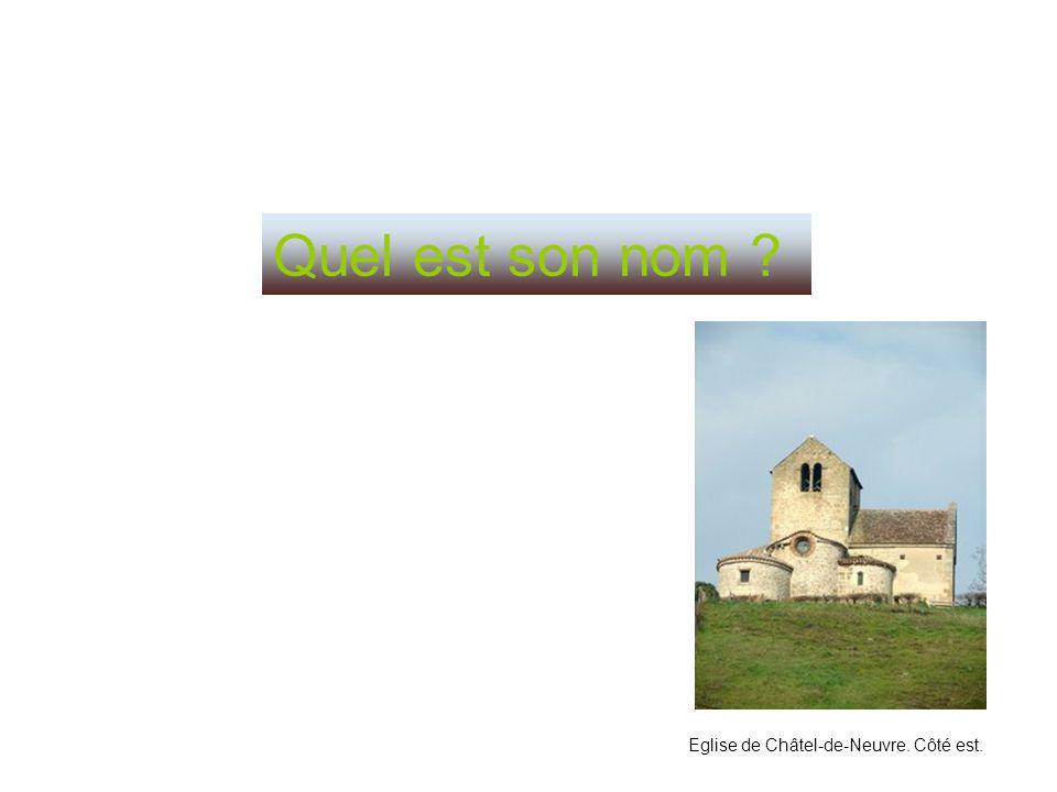 Quel est son nom ? Eglise de Châtel-de-Neuvre. Côté est.