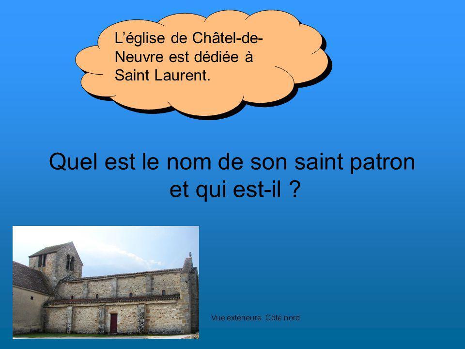 Quel est le nom de son saint patron et qui est-il ? Léglise de Châtel-de- Neuvre est dédiée à Saint Laurent. Vue extérieure. Côté nord.