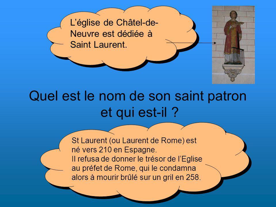 Quel est le nom de son saint patron et qui est-il ? Léglise de Châtel-de- Neuvre est dédiée à Saint Laurent. St Laurent (ou Laurent de Rome) est né ve