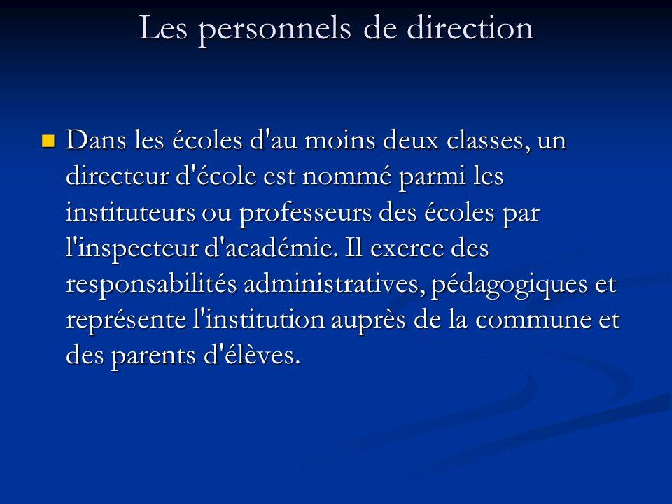 Les personnels de direction Dans les écoles d'au moins deux classes, un directeur d'école est nommé parmi les instituteurs ou professeurs des écoles p