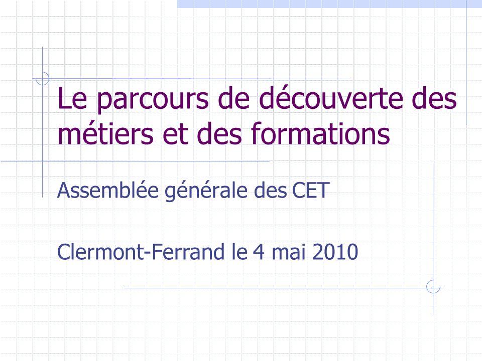 Le parcours de découverte des métiers et des formations Assemblée générale des CET Clermont-Ferrand le 4 mai 2010
